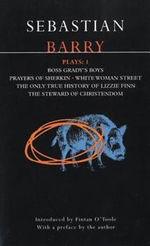 Paperback Barry - Plays 1 : Boss Grady's Boys; Prayers of Sherikin; White Woman Street; Steward of Christendom Book