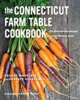 The Connecticut Farm Table Cookbook: 150 Homegrown Recipes from the Nutmeg State 1581572565 Book Cover