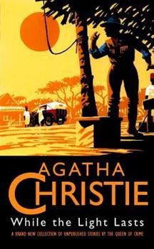 While the Light Lasts and Other Stories - Book #45 of the Hercule Poirot