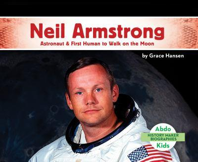 Neil Armstrong: Astronaut & First Human to Walk on the Moon - Book  of the History Maker Biographies