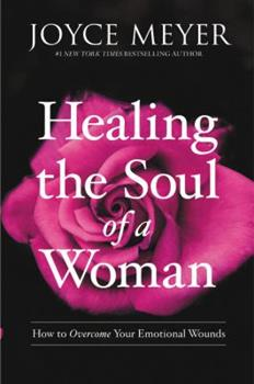 Healing the Soul of a Woman: How to Overcome Your Emotional Wounds 1455560251 Book Cover