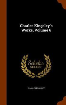 Charles Kingsley's Works, Volume 6 1346064458 Book Cover