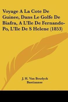 Paperback Voyage A?la Cote de Guinee, Dans le Golfe de Biafra, a L'Ile de Fernando-PO, L'Ile de S Helene Book