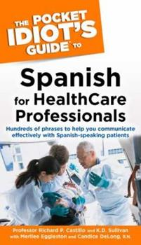 The Pocket Idiot's Guide to Spanish for Health Care Professionals - Book  of the Pocket Idiot's Guide