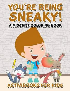 Paperback You're Being Sneaky! a Mischief Coloring Book
