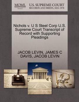 Paperback Nichols V. U S Steel Corp U. S. Supreme Court Transcript of Record with Supporting Pleadings Book