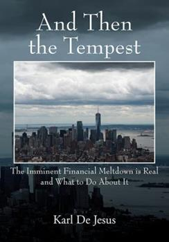 Paperback And Then the Tempest: The Imminent Financial Meltdown is Real and What to Do About It Book