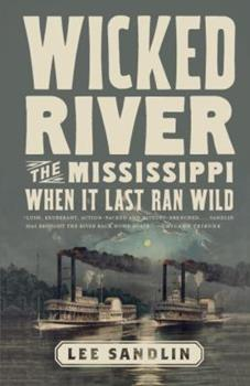 Wicked River: The Mississippi When It Last Ran Wild 0307378519 Book Cover