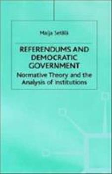 Hardcover Referendums and Democratic Government: Normative Theory and the Analysis of Institutions Book