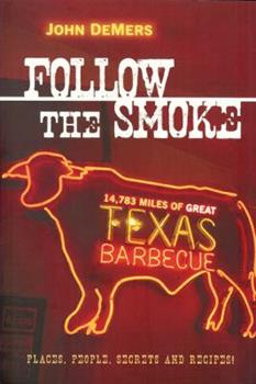 Follow the Smoke: 14,783 Miles of Great Texas Barbecue 1933979224 Book Cover
