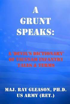 A Grunt Speaks: A 'Devil's Dictionary' of Vietnam Infantry Tales and Terms - Gleason Ph.D., Maj. Ray