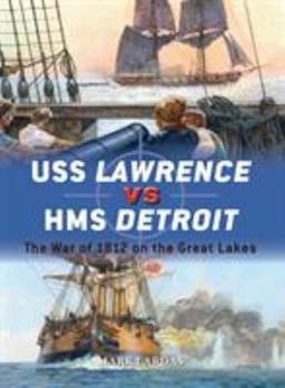 USS Lawrence vs HMS Detroit: The War of 1812 on the Great Lakes - Book #79 of the Duel