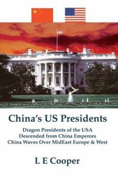 Paperback China's US Presidents: Dragon Presidents of the USADescended from China EmperorsChina Waves Over MidEast Europe & West Book