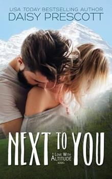 Next to You - Book #1 of the Love with Altitude
