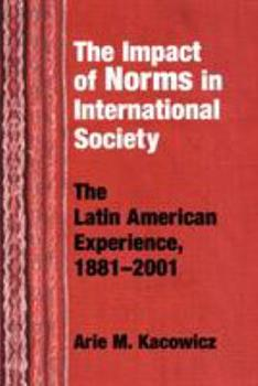 Paperback Impact of Norms in International Society: The Latin American Experience, 1881-2001 Book