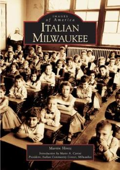 Italian Milwaukee - Book  of the Images of America: Milwaukee, Wisconsin