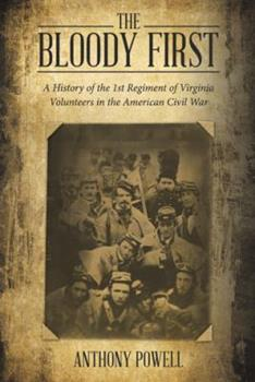 The Bloody First: A History of the 1st Regiment of Virginia Volunteers in the American Civil War 1489716564 Book Cover