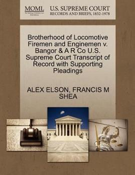 Paperback Brotherhood of Locomotive Firemen and Enginemen V. Bangor and a R Co U. S. Supreme Court Transcript of Record with Supporting Pleadings Book