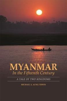 Hardcover Myanmar in the Fifteenth Century: A Tale of Two Kingdoms Book