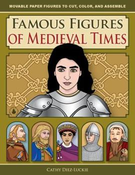 Famous Figures of Medieval Times, Movable Paper Figures to Cut, Color, and Assemble (Famous Figures) B00HX6WOCQ Book Cover
