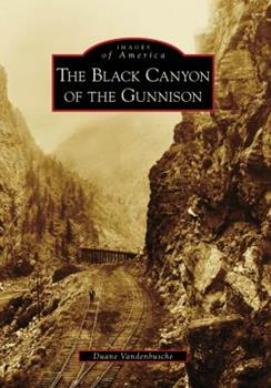 The Black Canyon of the Gunnison - Book  of the Images of America: Colorado