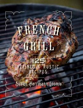 French Grill: 125 Refined  Rustic Recipes 1682680843 Book Cover