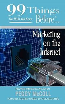 99 Things You Wish You Knew Before Marketing On the Internet (99 Series) 0986692395 Book Cover