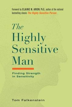The Highly Sensitive Man: Finding... book by Tom Falkenstein