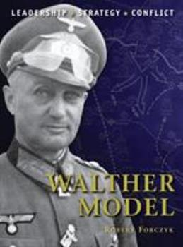 Walther Model: The background, strategies, tactics and battlefield experiences of the greatest commanders of history - Book #15 of the Command
