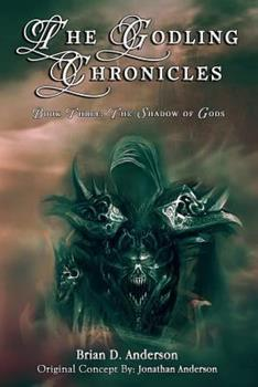 The Godling Chronicles: The Shadow of Gods, Book 3 - Book #3 of the Godling Chronicles