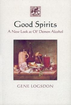 Good Spirits: A New Look at Ol' Demon Alcohol 1890132667 Book Cover