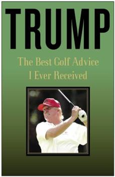 Trump: The Best Golf Advice I Ever Received 0307209997 Book Cover