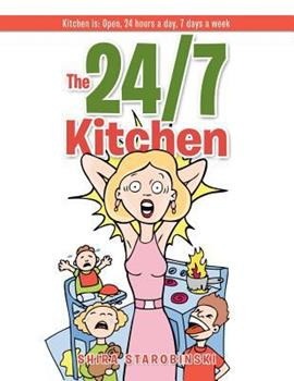 Paperback The 24/7 Kitchen: Kitchen Is: Open, 24 Hours a Day, 7 Days a Week Book