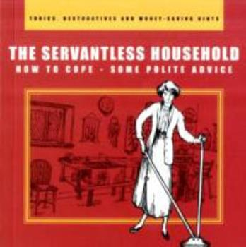 Paperback The Servantless Household: How to Cope - Some Polite Advice Book