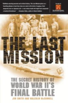 The Last Mission: The Secret History of World War II's Final Battle 0767907795 Book Cover
