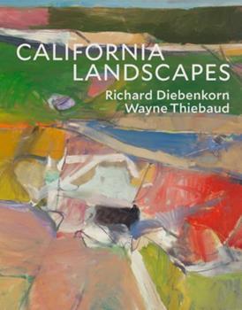 California Landscapes: Richard Diebenkorn / Wayne Thiebaud 0847864006 Book Cover