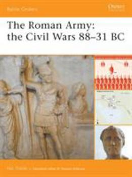 The Roman Army: the Civil Wars 88-31 BC (Battle Orders) - Book #34 of the Osprey Battle Orders