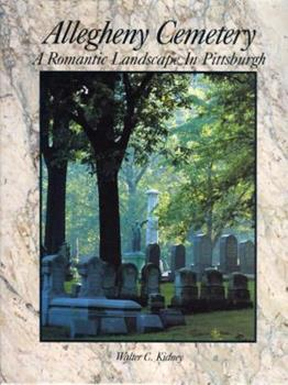 Allegheny Cemetery: A Romantic Landscape in Pittsburgh 0916670147 Book Cover