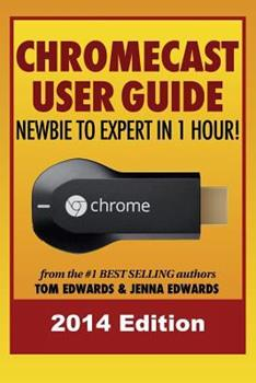 Chromecast User Guide - Newbie to Expert in 1 Hour! 1499304706 Book Cover