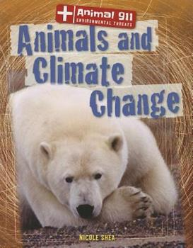 Animals and Climate Change - Book  of the Animal 911: Environmental Threats