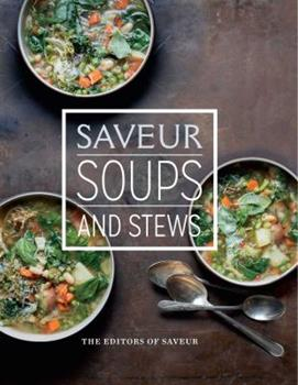 Saveur: Soups and Stews 1616289651 Book Cover