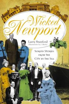 Wicked Newport: Sordid Stories from the City by the Sea - Book  of the Wicked Series