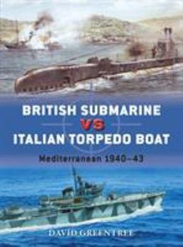 British Submarine vs Italian Torpedo Boat: Mediterranean 1940–43 - Book #74 of the Duel
