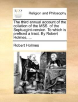 Paperback The Third Annual Account of the Collation of the Mss of the Septuagint-Version to Which Is Prefixed a Tract by Robert Holmes Book