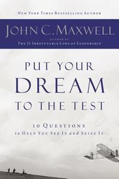 Put Your Dream to the Test: 10 Questions that Will Help You See It and Seize It 1400200407 Book Cover