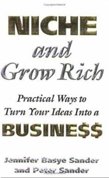 Niche and Grow Rich: Practical Ways of Turning Your Ideas Into a Business 1891984764 Book Cover