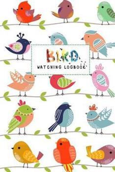 Paperback Bird Watching Logbook: Bird Watching For Kids, Beginner Bird Watching Log Book, Children Record Notebook Bird Watching Log, Logbook Journal D Book