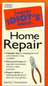 The Pocket Idiot's Guide to Home Repair (Pocket Idiot's Guides) - Book  of the Pocket Idiot's Guide
