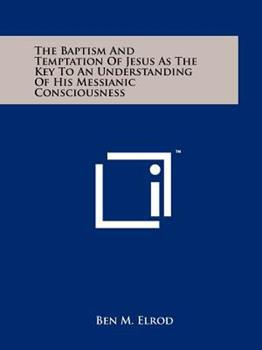 Paperback The Baptism and Temptation of Jesus as the Key to an Understanding of His Messianic Consciousness Book
