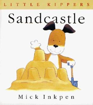 Sandcastle (Inkpen, Mick. Little Kippers.) - Book  of the Kipper the Dog